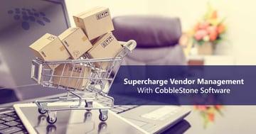 CobbleStone Software can supercharge vendor management.