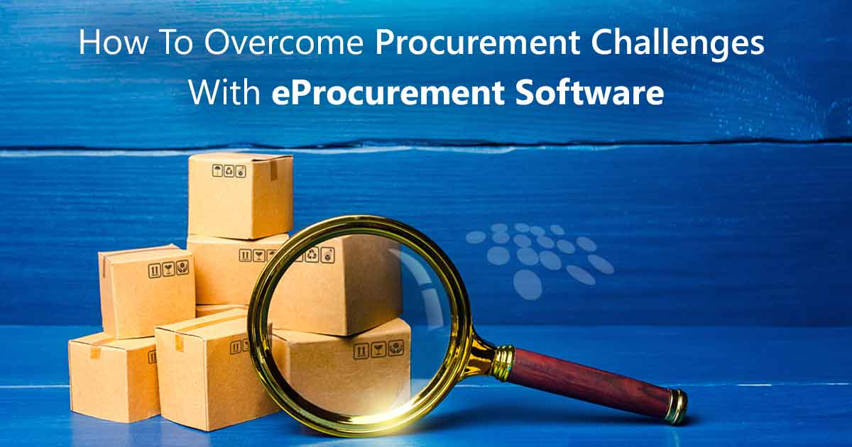 CobbleStone Software explains how to overcome procurement challenges with eProcurement software.