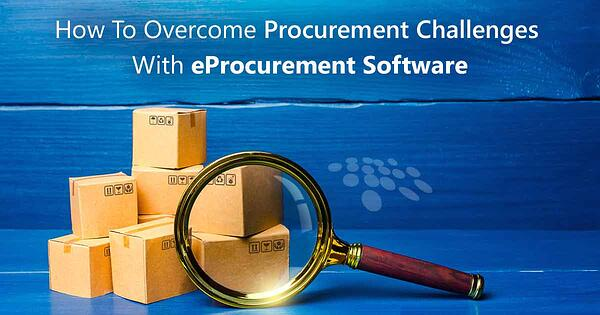 CobbleStone Software details how to overcome procurement challenges with eProcurement software.